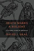 Death Makes a Holiday A Cultural History of Halloween