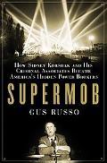 Supermob How Sidney Korshak and His Criminal Associates Became America's Hidden Power Brokers
