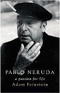 Pablo Neruda A Passion for Life