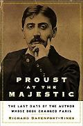 Proust at the Majestic The Last Days of the Author Whose Book Changed Paris