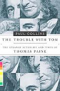 Trouble With Tom The Strange Afterlife And Times of Thomas Paine