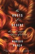Roots of Desire The Myth, Meaning, And Sexual Power of Red Hair