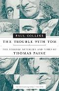 Trouble with Tom: The Strange Afterlife and Times of Thomas Paine
