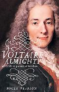 Voltaire Almighty A Life in Pursuit of Freedom