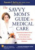 Savvy Mom's Guide to Medical Care: Everything You Need to Know to Get Top Quality Care for Y...