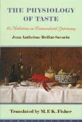 The Physiology of Taste Or, Meditations on Transcendental Gastronomy