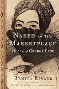Naked in the Marketplace The Lives of George Sand