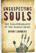 Unsuspecting Souls: The Disappearance of the Human Being