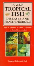 A-Z of Tropical Fish Diseases & Health Problems Signs, Diagnoses, Causes, Treatment for Trop...