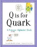 Q Is for Quark A Science Alphabet Book