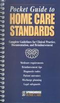 Pocket Guide to Home Care Standards Complete Guidelines for Clinical Practice, Documentation...