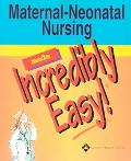 Maternal-Neonatal Nursing Made Incredibly Easy