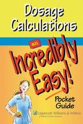 Dosage Calculations An Incredibly Easy! Pocket Guide
