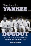 Tales from the Yankee Dugout: A Collection of the Greatest Yankee Stories Ever Told