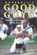 Baseball's Good Guys The Real Heroes of the Game