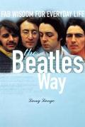 Beatles Way Fab Wisdom for Everyday Life