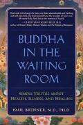Buddha in the Waiting Room Simple Truths About Health, Illness and Healing