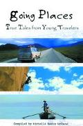 Going Places True Tales from Young Travelers
