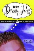 Teen Dream Jobs How to Find the Job You Really Want Now!