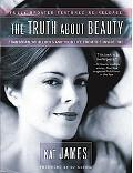 Truth About Beauty Transform Your Looks and Your Life from the Inside Out