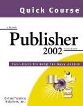 Quick Course in Microsoft Publisher 2002 Fast-Track Training Books for Busy People