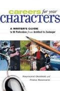 Careers for Your Characters A Writers Guide to 101 Professions from Architect to Zookeeper