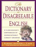 Dictionary Of Disagreeable English A Curmudgeon's Compendium of Excruciatingly Correct Grammar