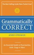 Grammatically Correct The Writer's Essential Guide to Punctuation, Spelling, Style, Usage an...