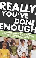 REALLY, YOU'VE DONE ENOUGH A Parent's Guide to Stop Parenting Their Adult Child Who Still Ne...
