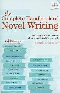 Complete Handbook of Novel Writing : Everything You Need to Know about Creating and Selling ...