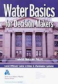 Water Basics for Decision Makers: Local Officials' Guide to Water and Wastewater Systems