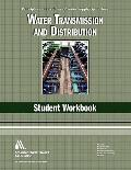 Water Transmission and Distrubtion Student Workbook : Principles and Practices of Water Supp...