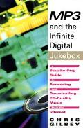 Mp3 and the Infinite Digital Jukebox A Step-By-Step Guide to Accessing and Downloading Cd-Qu...