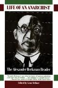 Life Of An Anarchist The Alexander Berkman Reader