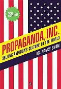 Propaganda, Inc.: Selling America's Culture to the World, 3rd Edition