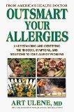 Outsmart Your Allergies: Understanding and Identifying the Symptoms, Triggers and Solutions ...