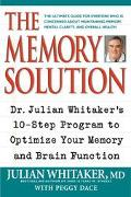 Memory Solution Dr. Julian Whitaker's 10-Step Program to Optimize Your Memory and Brain Func...