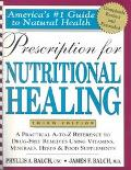 Prescription for Nutritional Healing: A Practical A-to-Z Reference to Drug-Free Remedies Usi...