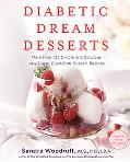 Diabetes Dream Desserts More Than 130 Simple and Delicious Reduced-Sugar Dessert Recipes