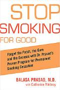 Stop Smoking for Good Forget the Patch, the Gum, And the Excuses With Dr. Prasad's Proven Pr...