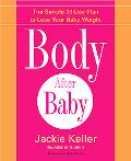 Body After Baby The Simple 30-day Plan to Lose Your Baby Weight