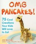 OMG Pancakes!: Cool Creations Your Kids Will Love to Eat