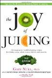 The Joy of Juicing, 3rd Edition: 150 imaginative, healthful juicing recipes for drinks, soup...