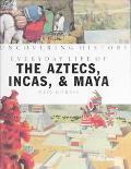 The Aztecs, Incas & Maya (Uncovering History)