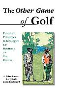 Other Game of Golf Practical Principles & Strategies for Business on the Course