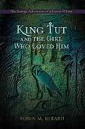 King Tut and the Girl Who Loved Him: The Strange Adventures of Johanna Wilson