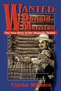 Wanted-Donald Morrison The True Story of the Megantic Outlaw
