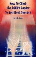 How to Climb the LORD's Ladder to Spiritual Success