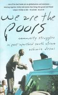 We Are the Poors Community Struggles in Post-Apartheid South Africa
