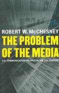 Problem of the Media U.S. Communication Politics in the Twenty-First Century
